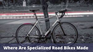 Where Are Specialized Road Bikes Made