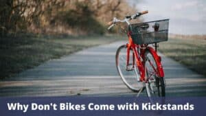 Why Don't Bikes Come with Kickstands