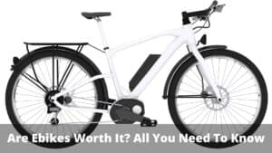 Are Ebikes Worth It All You Need To Know
