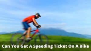Can You Get A Speeding Ticket On A Bike