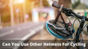 Can You Use Other Helmets For Cycling