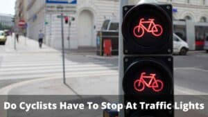 Do Cyclists Have To Stop At Traffic Lights