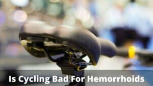 Is Cycling Bad For Hemorrhoids