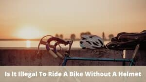 Is It Illegal To Ride A Bike Without A Helmet