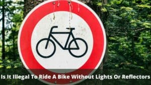 Is It Illegal To Ride A Bike Without Lights Or Reflectors