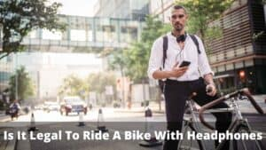 Is It Legal To Ride A Bike With Headphones