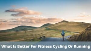 What Is Better For Fitness Cycling Or Running