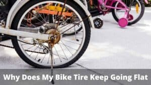 Why Does My Bike Tire Keep Going Flat