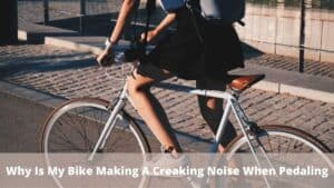 Why Is My Bike Making A Creaking Noise When Pedaling